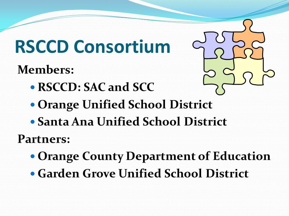 RSCCD Consortium Members: RSCCD: SAC and SCC Orange Unified School District Santa Ana Unified School District Partners: Orange County Department of Ed