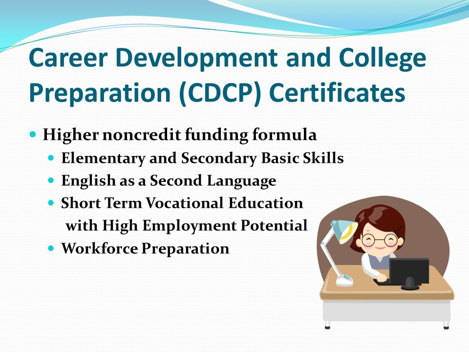 Higher noncredit funding formula Elementary and Secondary Basic Skills English as a Second Language Short Term Vocational Education with High Employment Potential Workforce Preparation Career Development and College Preparation (CDCP) Certificates