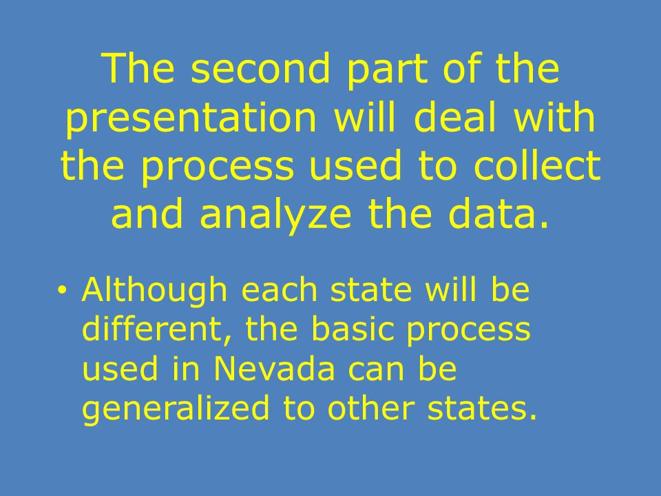 The second part of the presentation will deal with the process used to collect and analyze the data. Although each state will be different, the basic