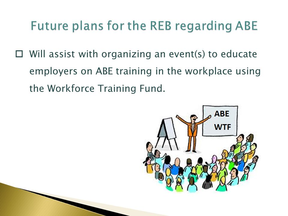 Will assist with organizing an event(s) to educate employers on ABE training in the workplace using the Workforce Training Fund.
