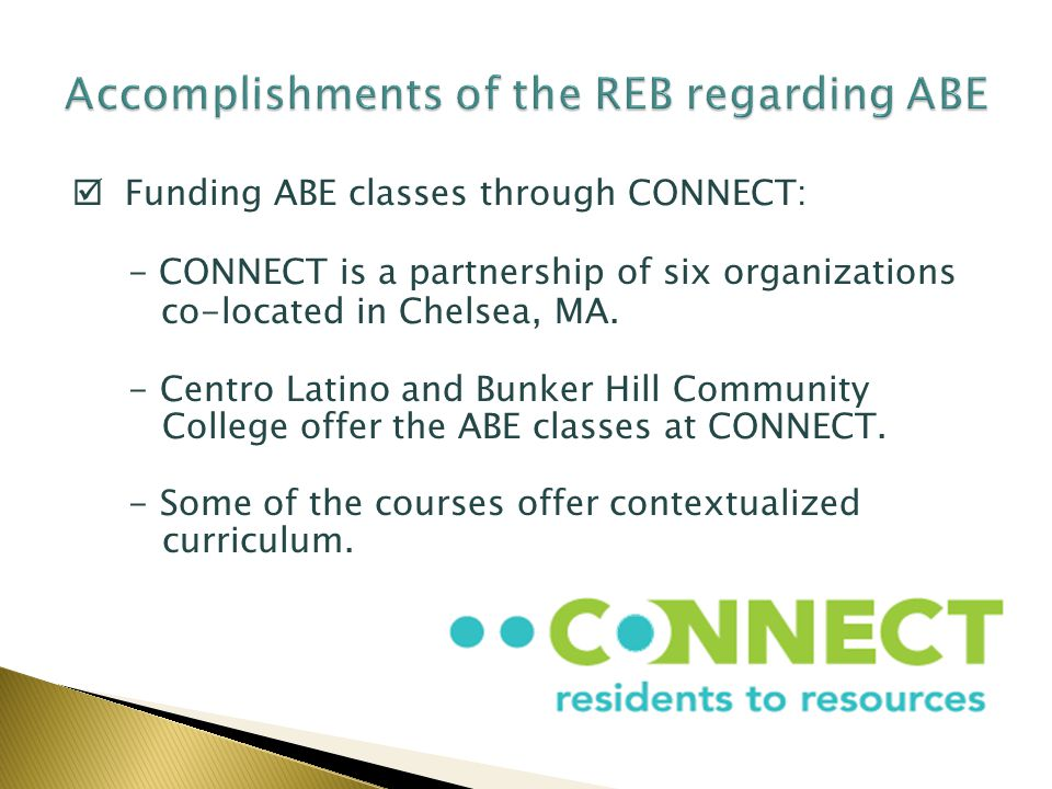 Funding ABE classes through CONNECT: - CONNECT is a partnership of six organizations co-located in Chelsea, MA.
