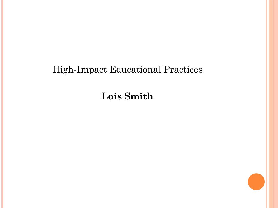 High-Impact Educational Practices Lois Smith