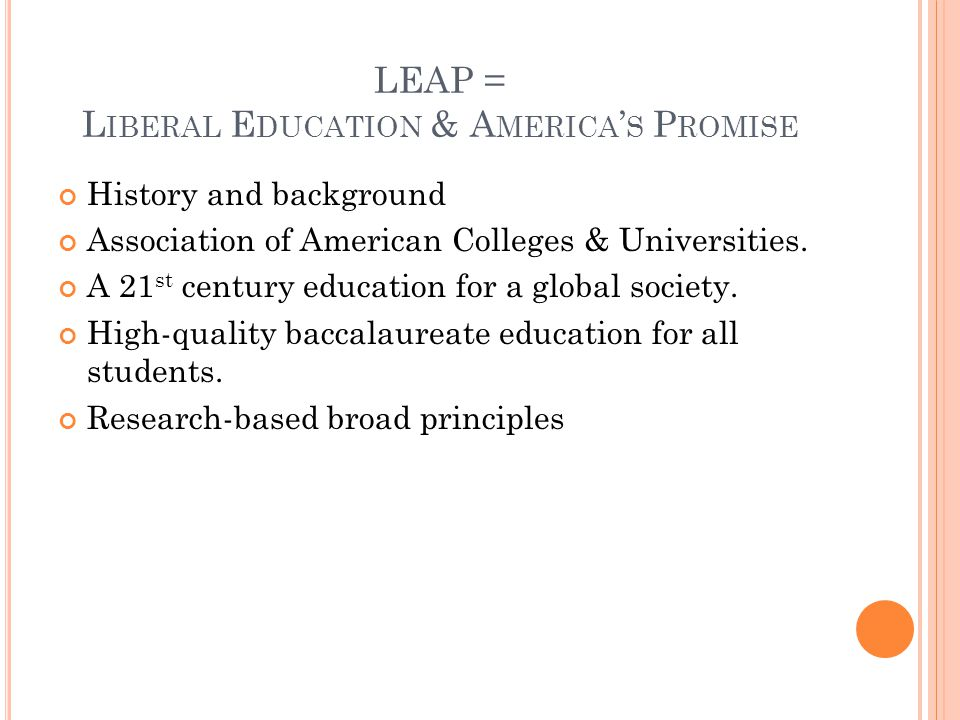 LEAP = L IBERAL E DUCATION & A MERICA S P ROMISE History and background Association of American Colleges & Universities.