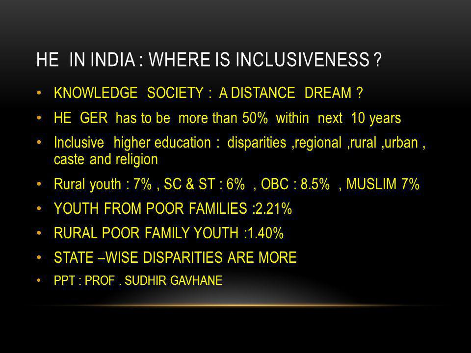 HE IN INDIA : WHERE IS INCLUSIVENESS . KNOWLEDGE SOCIETY : A DISTANCE DREAM .