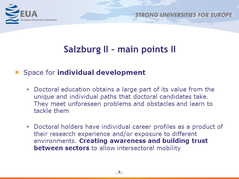 Salzburg II – main points II Space for individual development Doctoral education obtains a large part of its value from the unique and individual paths that doctoral candidates take.