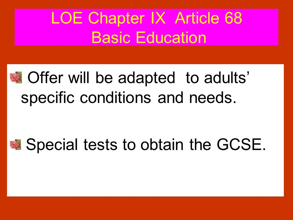 LOE Chapter IX Article 68 Basic Education Offer will be adapted to adults specific conditions and needs.