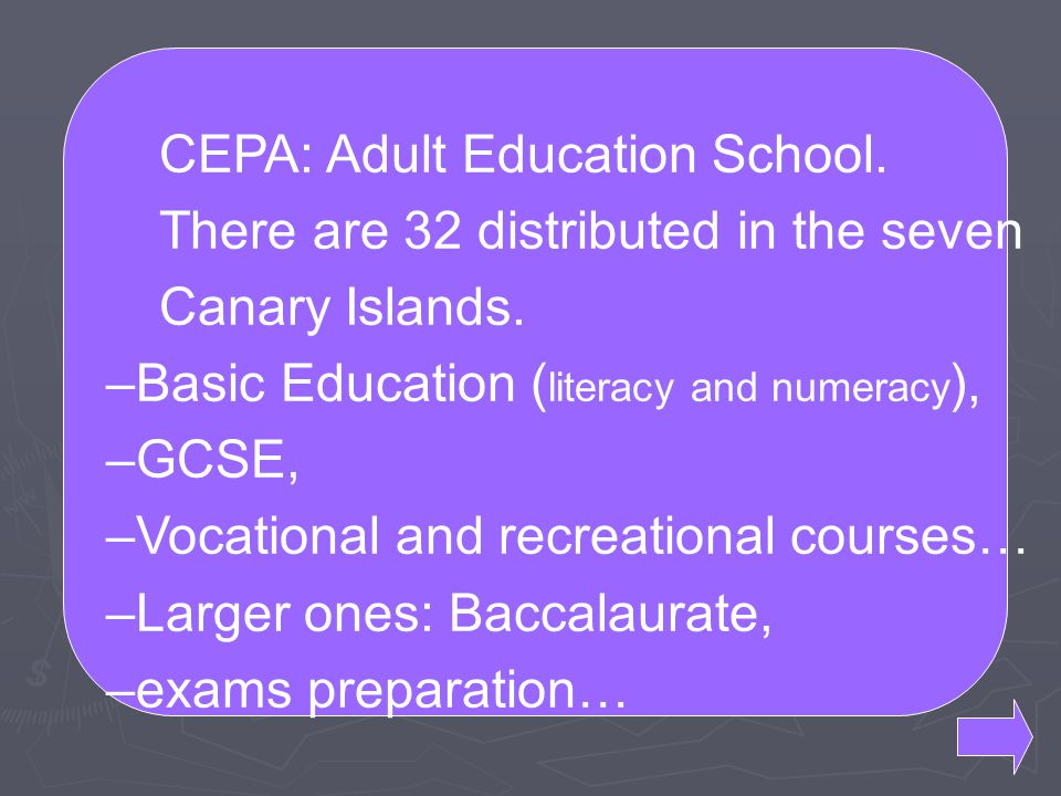 CEPA: Adult Education School. There are 32 distributed in the seven Canary Islands.