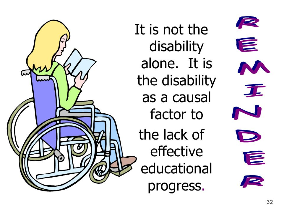 32 It is not the disability alone. It is the disability as a causal factor to the lack of effective educational progress.
