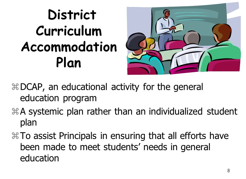 8 District Curriculum Accommodation Plan zDCAP, an educational activity for the general education program zA systemic plan rather than an individualiz