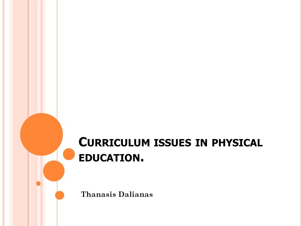 C URRICULUM ISSUES IN PHYSICAL EDUCATION. Thanasis Dalianas