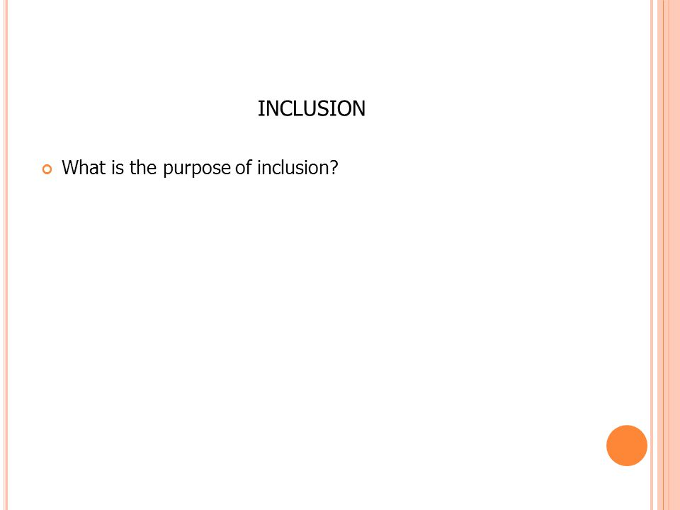 INCLUSION What is the purpose of inclusion?