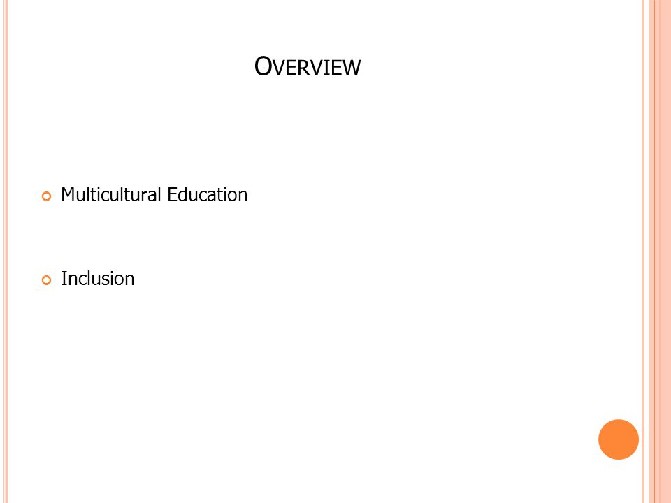 O VERVIEW Multicultural Education Inclusion