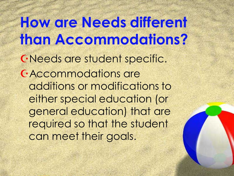How are Needs different than Accommodations. ZNeeds are student specific.