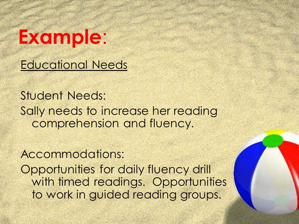 Example : Educational Needs Student Needs: Sally needs to increase her reading comprehension and fluency.