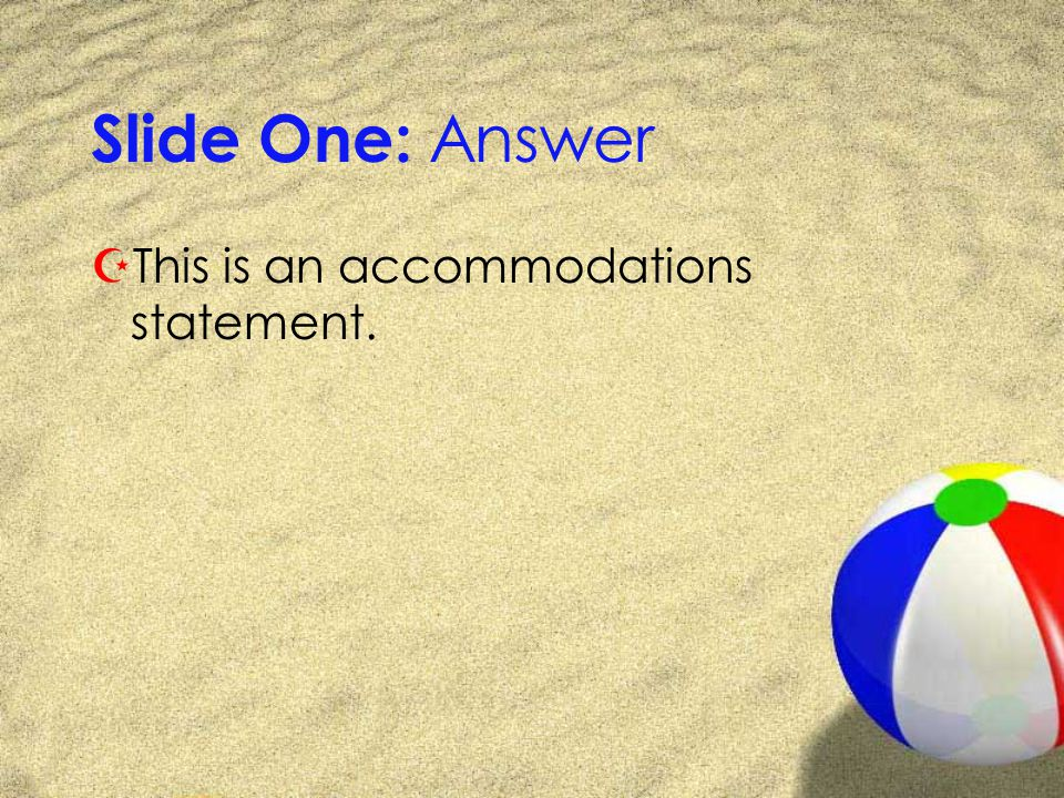 Slide One: Answer ZThis is an accommodations statement.