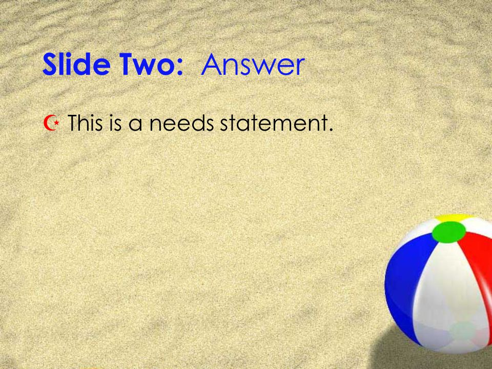 Slide Two: Answer Z This is a needs statement.
