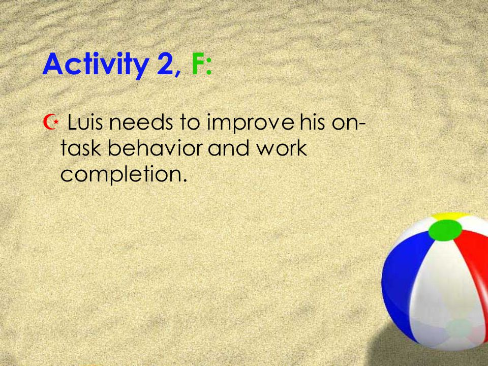 Activity 2, F: Z Luis needs to improve his on- task behavior and work completion.