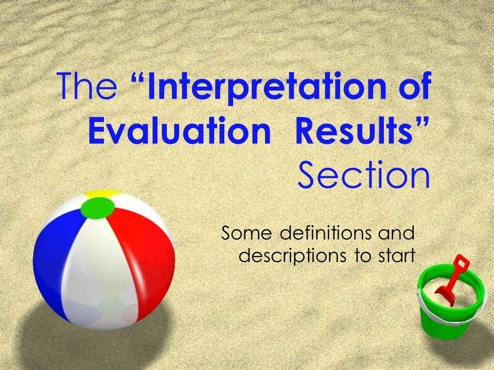 The Interpretation of Evaluation Results Section Some definitions and descriptions to start