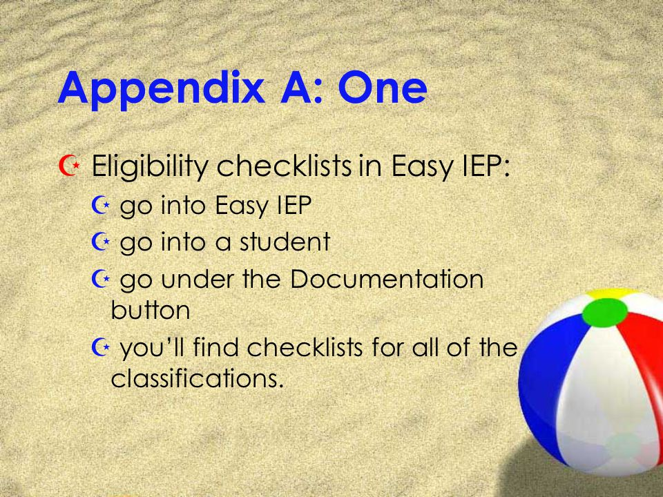 Appendix A: One Z Eligibility checklists in Easy IEP: Z go into Easy IEP Z go into a student Z go under the Documentation button Z youll find checklists for all of the classifications.
