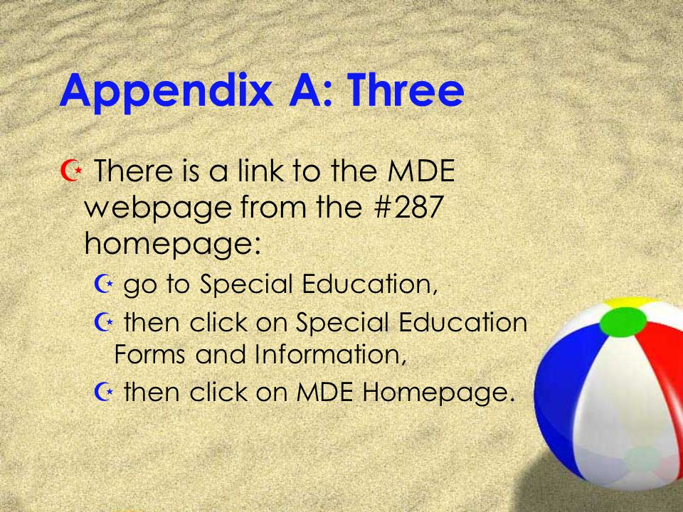 Appendix A: Three Z There is a link to the MDE webpage from the #287 homepage: Z go to Special Education, Z then click on Special Education Forms and Information, Z then click on MDE Homepage.
