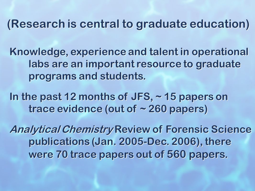 (Research is central to graduate education) Knowledge, experience and talent in operational labs are an important resource to graduate programs and students.
