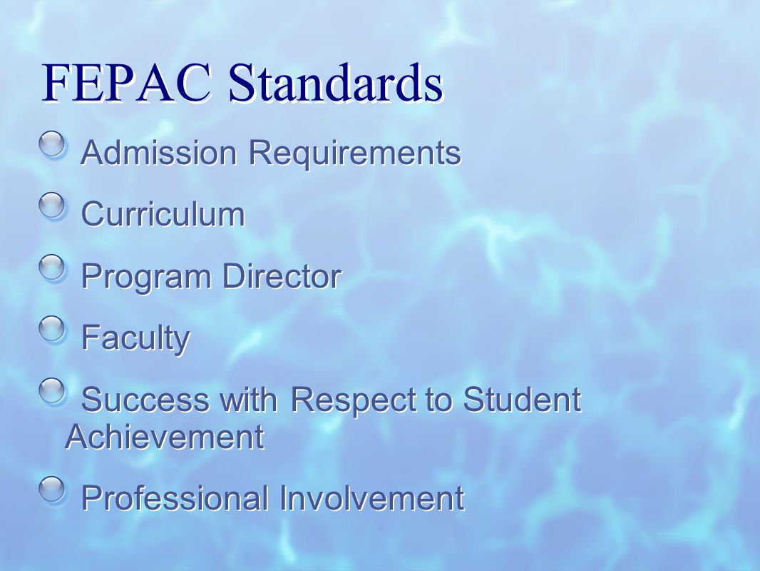 Admission Requirements Curriculum Program Director Faculty Success with Respect to Student Achievement Professional Involvement Admission Requirements Curriculum Program Director Faculty Success with Respect to Student Achievement Professional Involvement FEPAC Standards