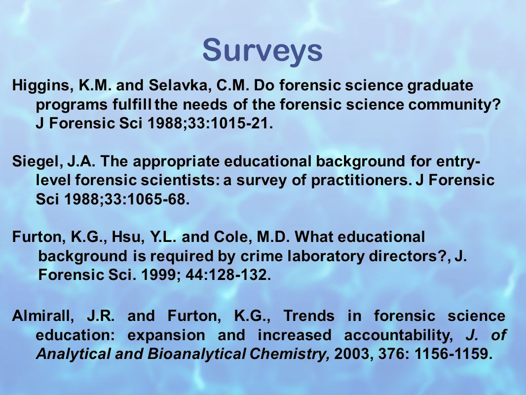 Results of a 1986 survey to the membership of the American Society of Crime Laboratory Directors (ASCLD) showed the educational background most preferred for a career in forensic science would consist of a B.S.