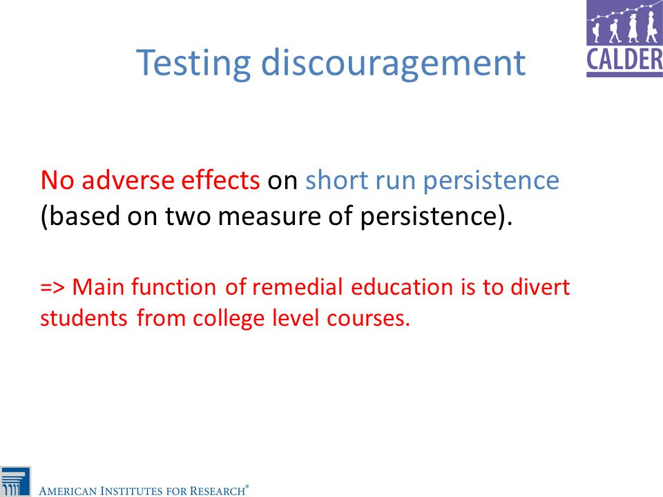 Testing discouragement No adverse effects on short run persistence (based on two measure of persistence).