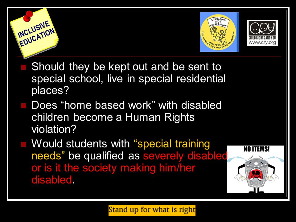 Should they be kept out and be sent to special school, live in special residential places.