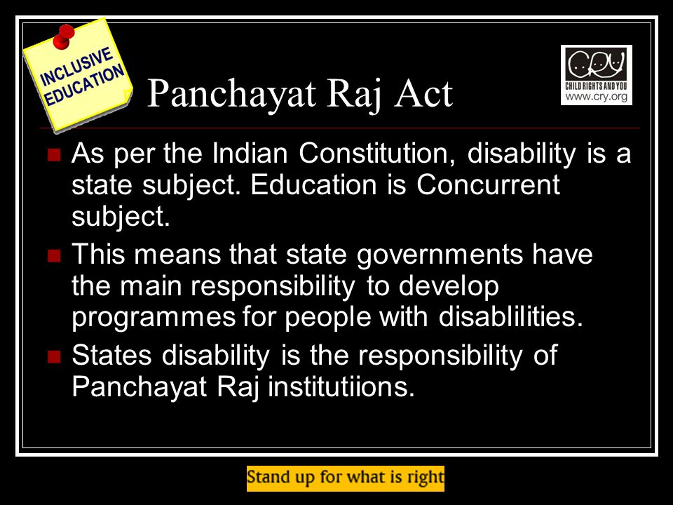Panchayat Raj Act As per the Indian Constitution, disability is a state subject.