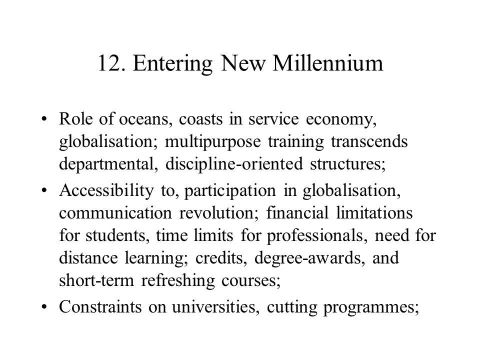 12. Entering New Millennium Role of oceans, coasts in service economy, globalisation; multipurpose training transcends departmental, discipline-orient