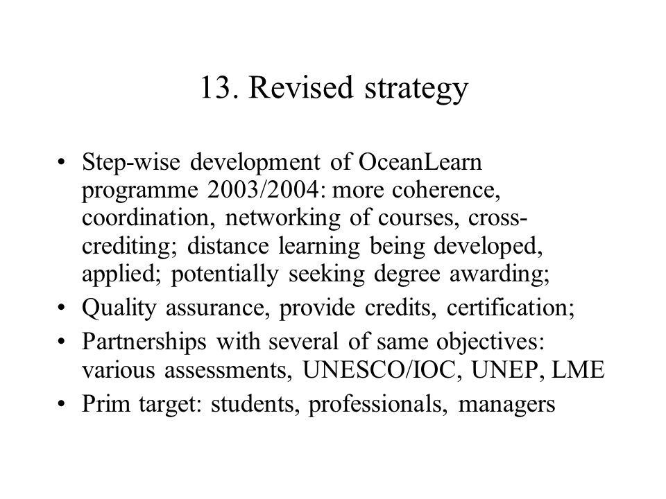13. Revised strategy Step-wise development of OceanLearn programme 2003/2004: more coherence, coordination, networking of courses, cross- crediting; d