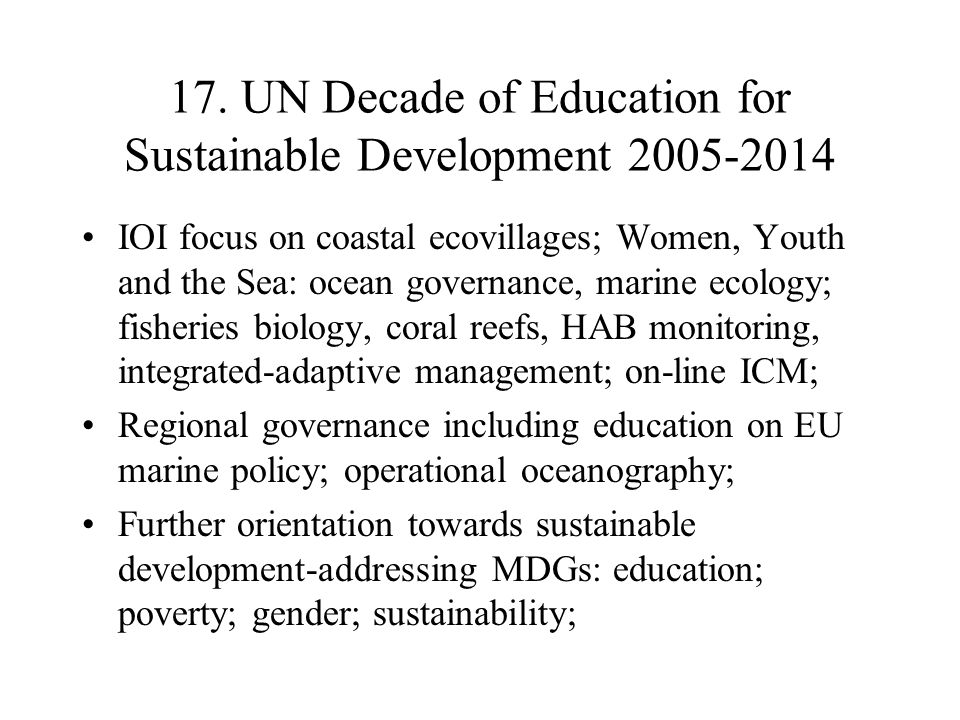 17. UN Decade of Education for Sustainable Development 2005-2014 IOI focus on coastal ecovillages; Women, Youth and the Sea: ocean governance, marine