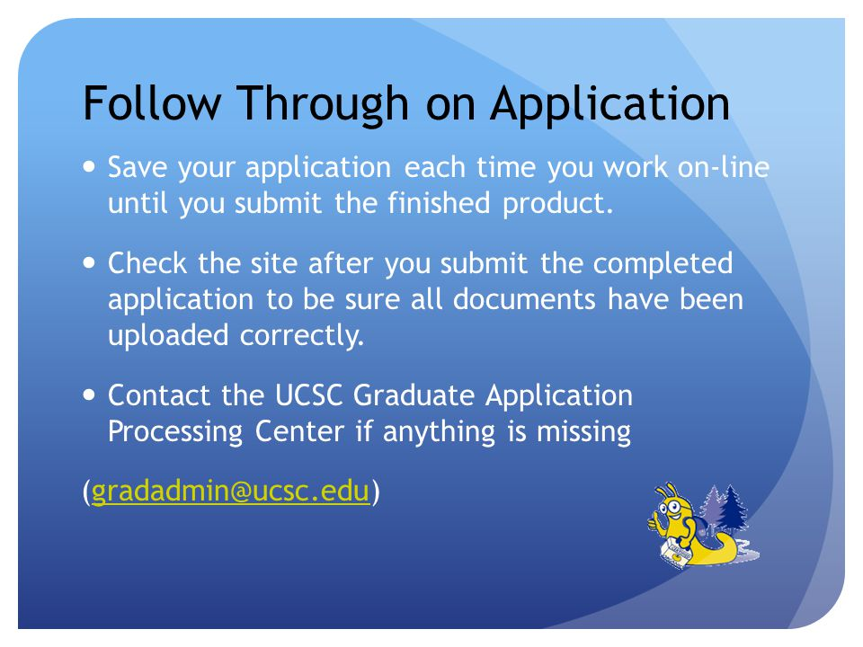 Follow Through on Application Save your application each time you work on-line until you submit the finished product.