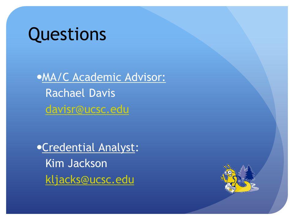 Questions MA/C Academic Advisor: Rachael Davis davisr@ucsc.edu Credential Analyst: Kim Jackson kljacks@ucsc.edu