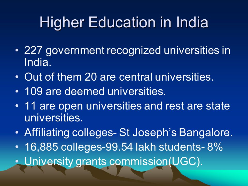 Higher Education in India 227 government recognized universities in India. Out of them 20 are central universities. 109 are deemed universities. 11 ar