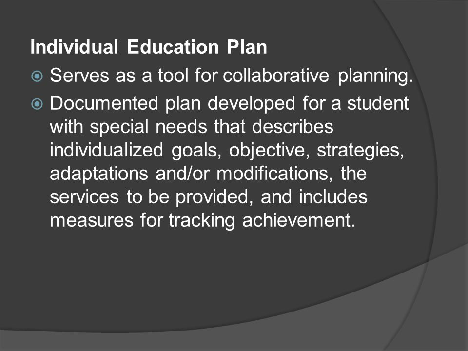 Individual Education Plan Serves as a tool for collaborative planning.