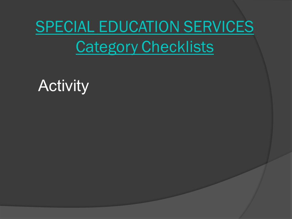 SPECIAL EDUCATION SERVICES Category Checklists Activity