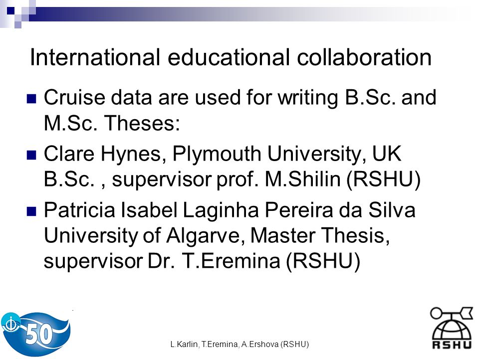 L.Karlin, T.Eremina, A.Ershova (RSHU) International educational collaboration Cruise data are used for writing B.Sc.