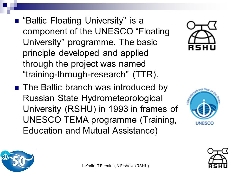 L.Karlin, T.Eremina, A.Ershova (RSHU) Baltic Floating University is a component of the UNESCO Floating University programme.