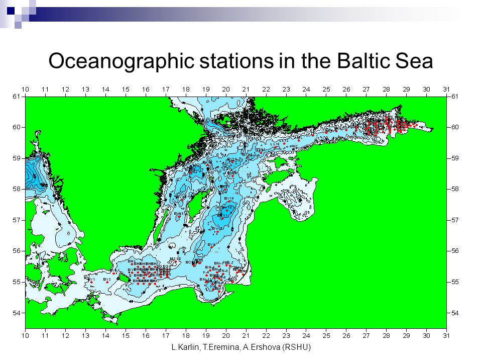 L.Karlin, T.Eremina, A.Ershova (RSHU) Oceanographic stations in the Baltic Sea