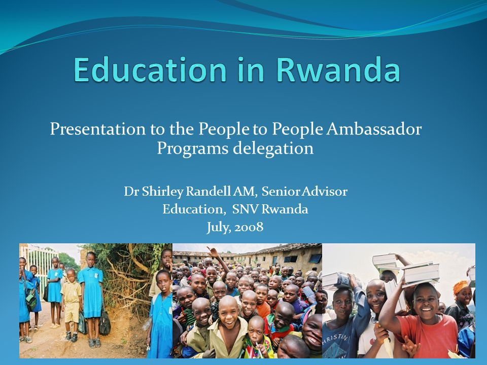 Presentation to the People to People Ambassador Programs delegation Dr Shirley Randell AM, Senior Advisor Education, SNV Rwanda July, 2008
