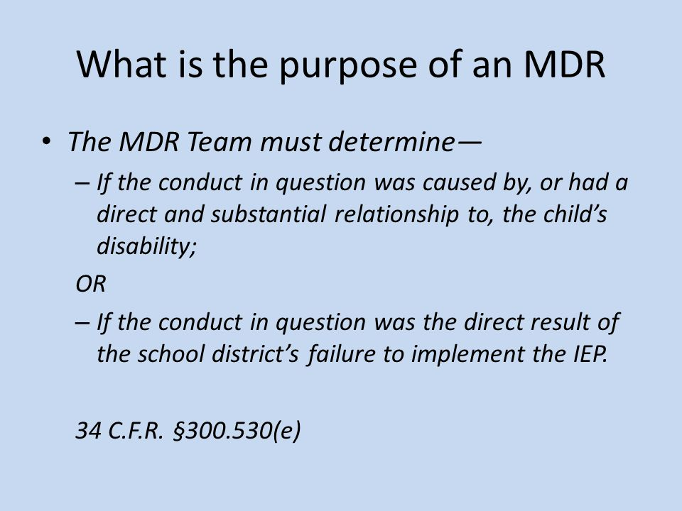 What is the purpose of an MDR The MDR Team must determine – If the conduct in question was caused by, or had a direct and substantial relationship to,