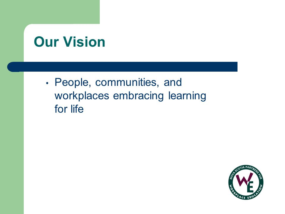 Our Vision People, communities, and workplaces embracing learning for life
