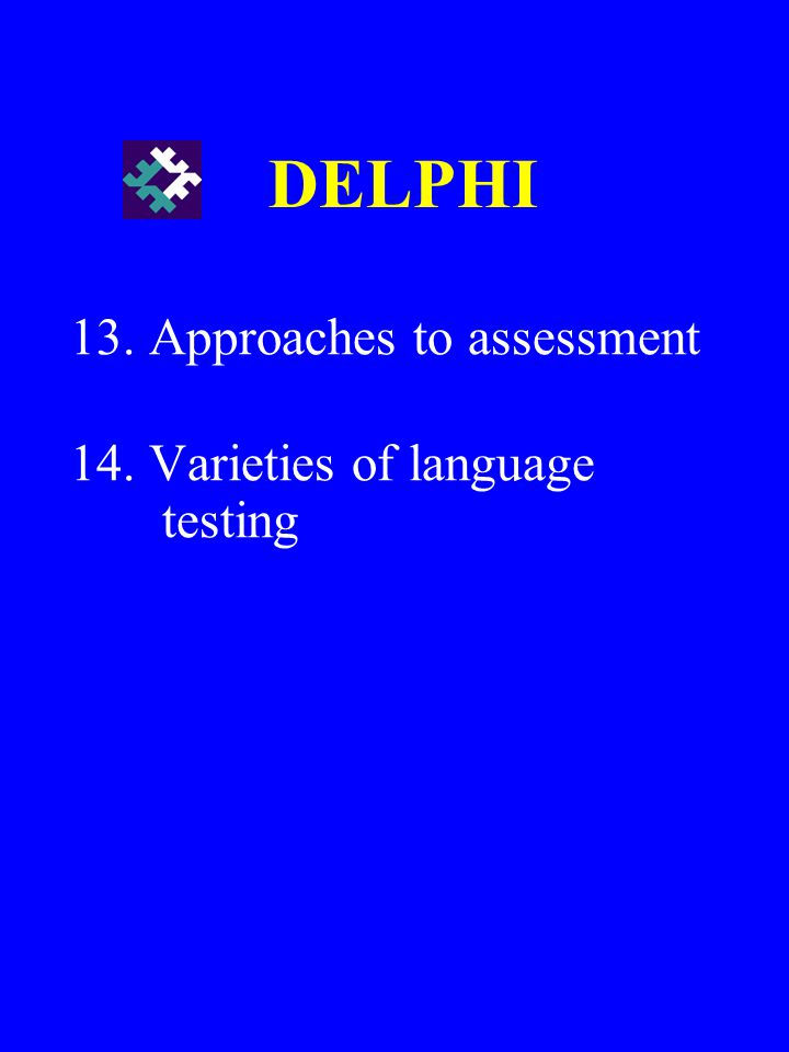 13. Approaches to assessment 14. Varieties of language testing
