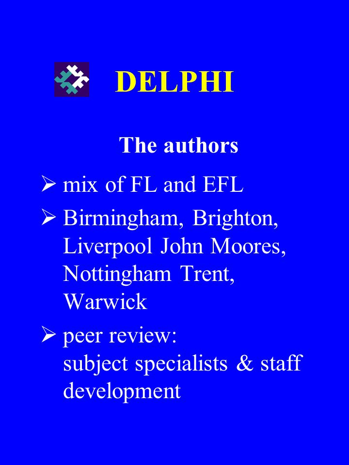 DELPHI The authors mix of FL and EFL Birmingham, Brighton, Liverpool John Moores, Nottingham Trent, Warwick peer review: subject specialists & staff d