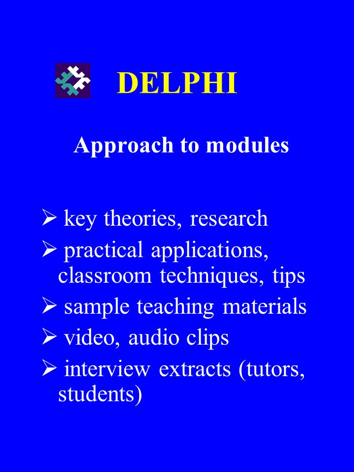 DELPHI Approach to modules key theories, research practical applications, classroom techniques, tips sample teaching materials video, audio clips inte
