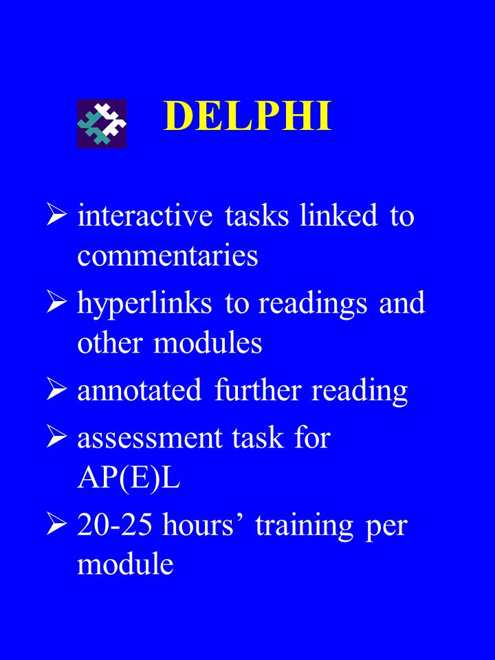 DELPHI interactive tasks linked to commentaries hyperlinks to readings and other modules annotated further reading assessment task for AP(E)L 20-25 hours training per module