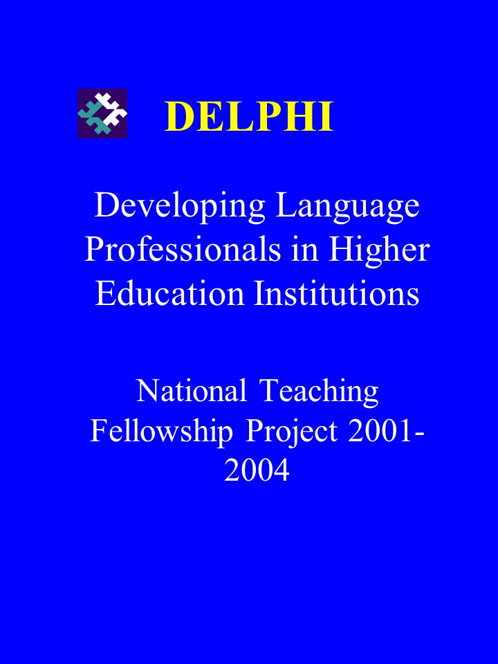 DELPHI Developing Language Professionals in Higher Education Institutions National Teaching Fellowship Project 2001- 2004