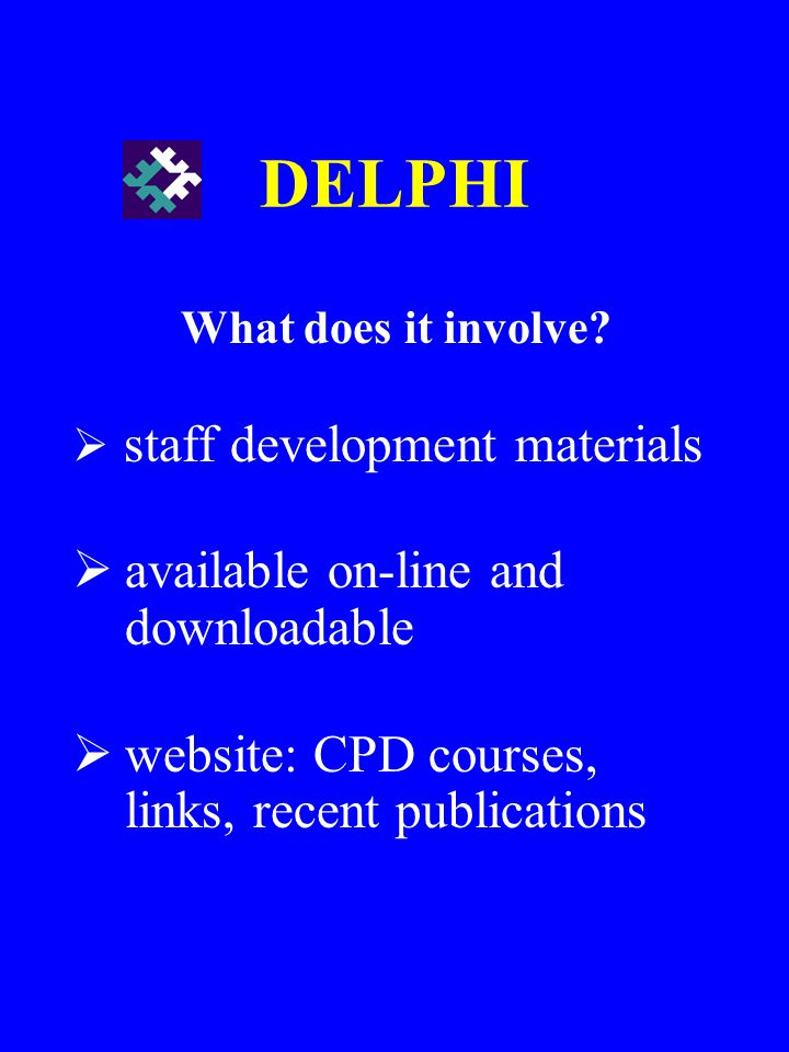 What does it involve? staff development materials available on-line and downloadable website: CPD courses, links, recent publications